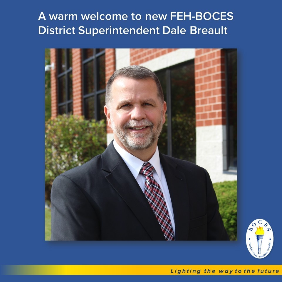 ​Franklin-Essex-Hamilton BOCES warmly welcomes Dale Breault, our new District Superintendent.